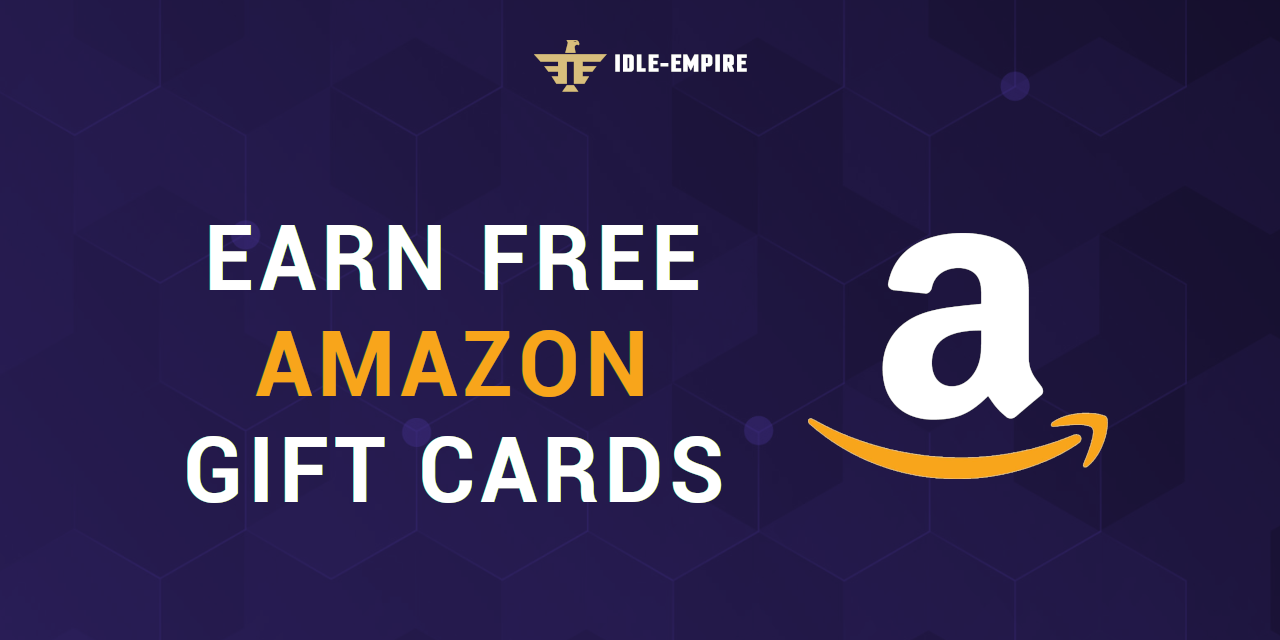 Earn Free Amazon Gift Cards In 2021 Idle Empire